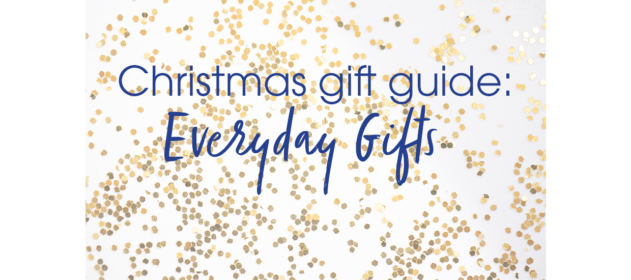 Christmas Gift Guide: Everyday Gifts